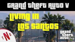 Grand Theft Auto 5 -  Living in Los Santos