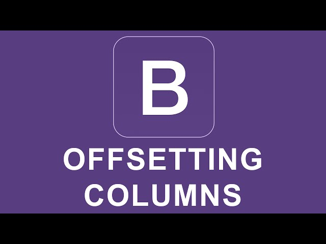Bootstrap 4 Tutorial 5 - Offsetting Columns