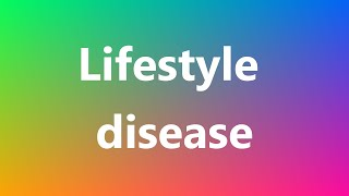 Lifestyle disease - Medical Definition and Pronunciation