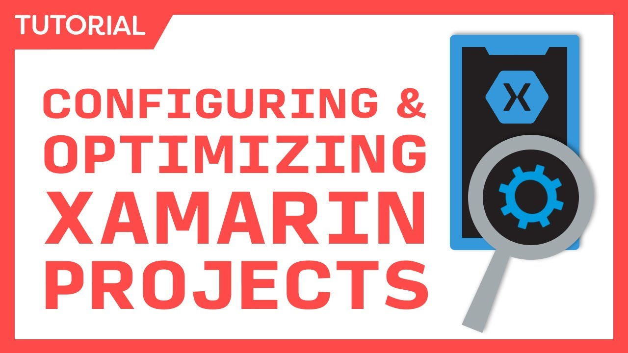 Configuring & Optimizing Xamarin Projects - Smaller, Faster, Better Apps