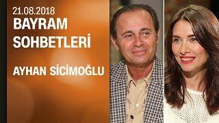 Ayhan Sicimoğlu, Bayram Sohbetleri'ne konuk oldu - 21.08.2018 Salı