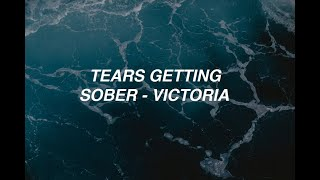 Tears Getting Sober - Victoria (lyrics)
