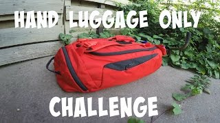 HAND LUGGAGE ONLY CHALLENGE : THE BAG!