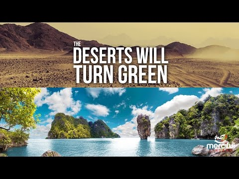 DESERTS WILL TURN GREEN!!  SIGNS OF THE LAST HOUR