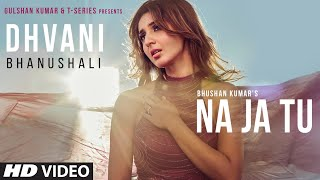 Dhvani Bhanushali NA JA TU Song Bhushan Kumar Tanishk Bagchi New Song 2020 MP3