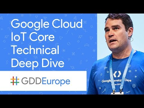 Google Cloud IoT Core Technical Deep Dive (GDD Europe '17)