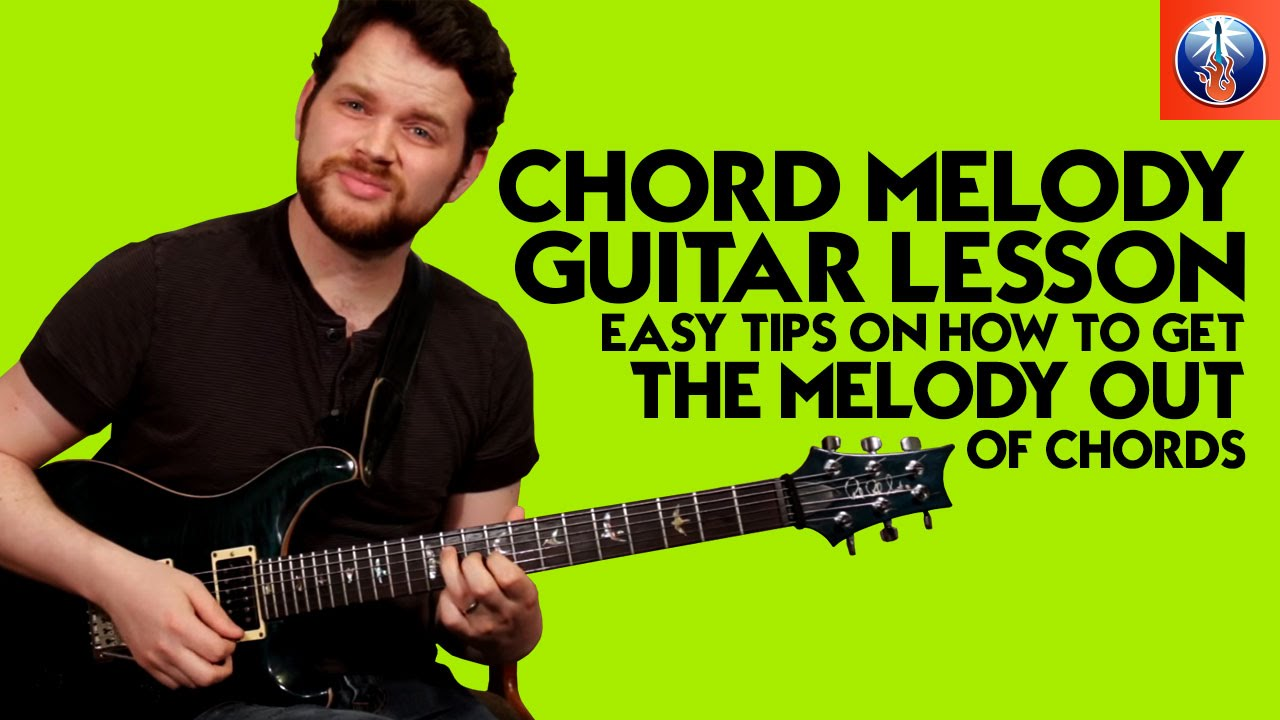 Chord Melody Guitar Lesson Easy Tips On How To Get The Melody Out
