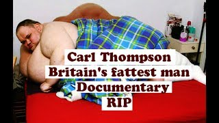 Carl Thompson, Britain's fattest man   Documentary RIP
