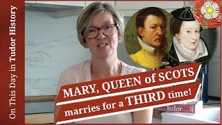 May 15 - Mary, Queen of Scots, marries for the third time