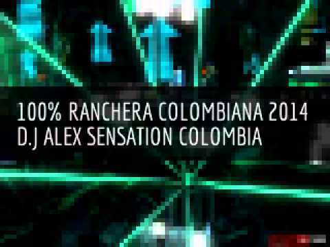RANCHERA COLOMBIANA MIX 2014 D.J ALEX SENSATION COLOMBIA