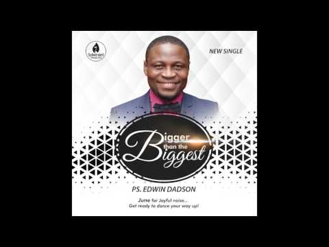 BIGGER THAN THE BIGGEST By Ps  Edwin Dadson