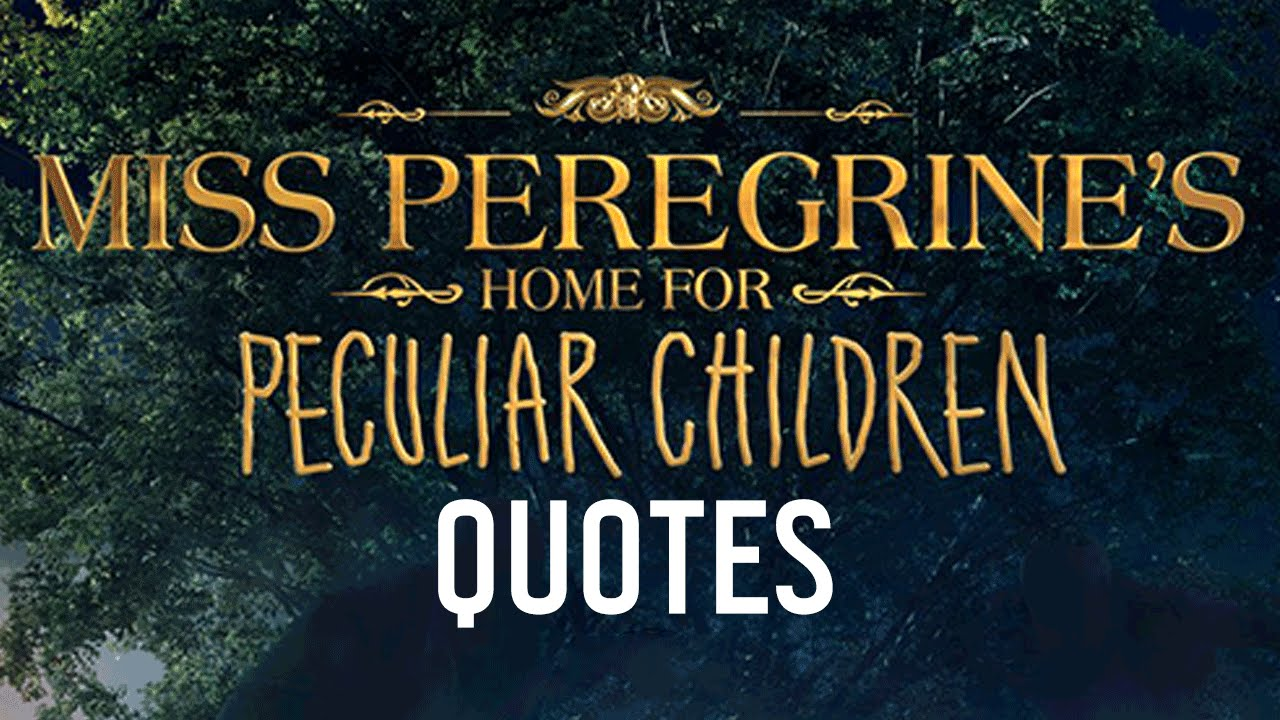 Quotes Children Miss Peregrine's Home For Peculiar Children Quotesransom Riggs
