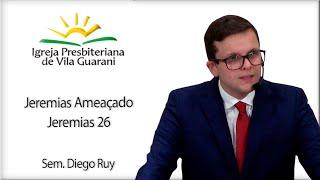 Jeremias Ameaçado - Jeremias 26 | Sem. Diego Ruy
