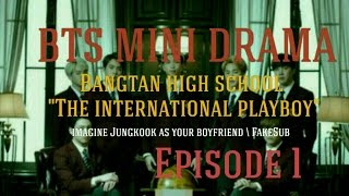 Video [FAKESUB] [BTS Mini Drama ] Imagine jungkook as your boyfriend | BANGTAN HIGH SCHOOL  EP.1 download MP3, 3GP, MP4, WEBM, AVI, FLV Februari 2018