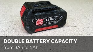 How To Double Cordless Power Tool Battery Capacity From 3Ah to 6Ah