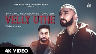 Velly Uthe Sanj Pal Dilpreet Dhillon Free MP3 Song Download 320 Kbps