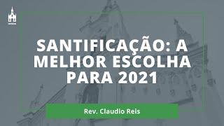 Santificação: a Melhor Escolha para 2021 - Rev. Claudio Reis - Culto Noturno - 03/01/2021