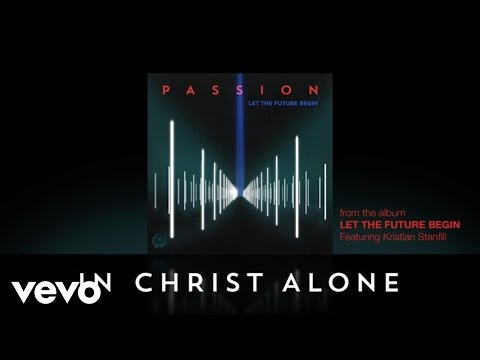 Passion - In Christ Alone (Lyrics And Chords) ft. Kristian Stanfill