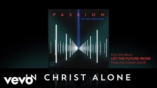 Watch Passion In Christ Alone feat Kristian Stanfill video