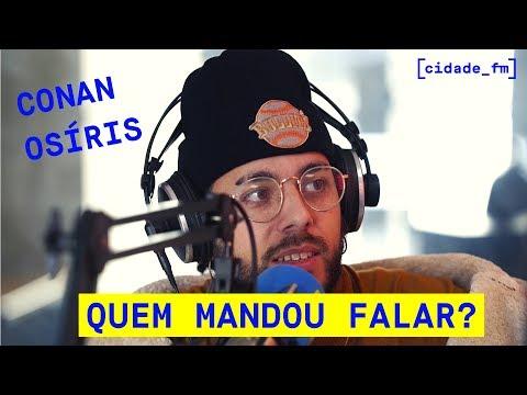 CIDADE FM | Conan Osíris - Quem Mandou Falar?