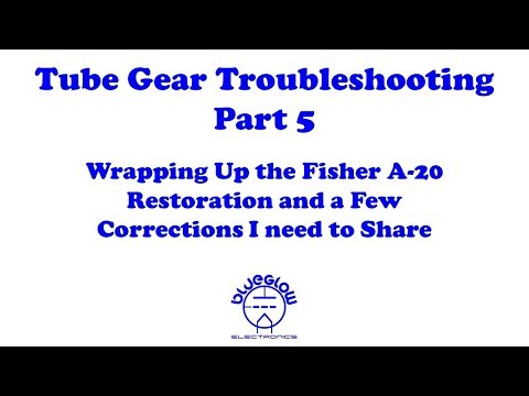 Tube Gear Troubleshooting - Part 5 - Wrapping Up The Fisher Amp Few Corrections
