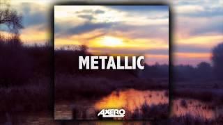 Video Axero - Metallic download MP3, 3GP, MP4, WEBM, AVI, FLV Juli 2018
