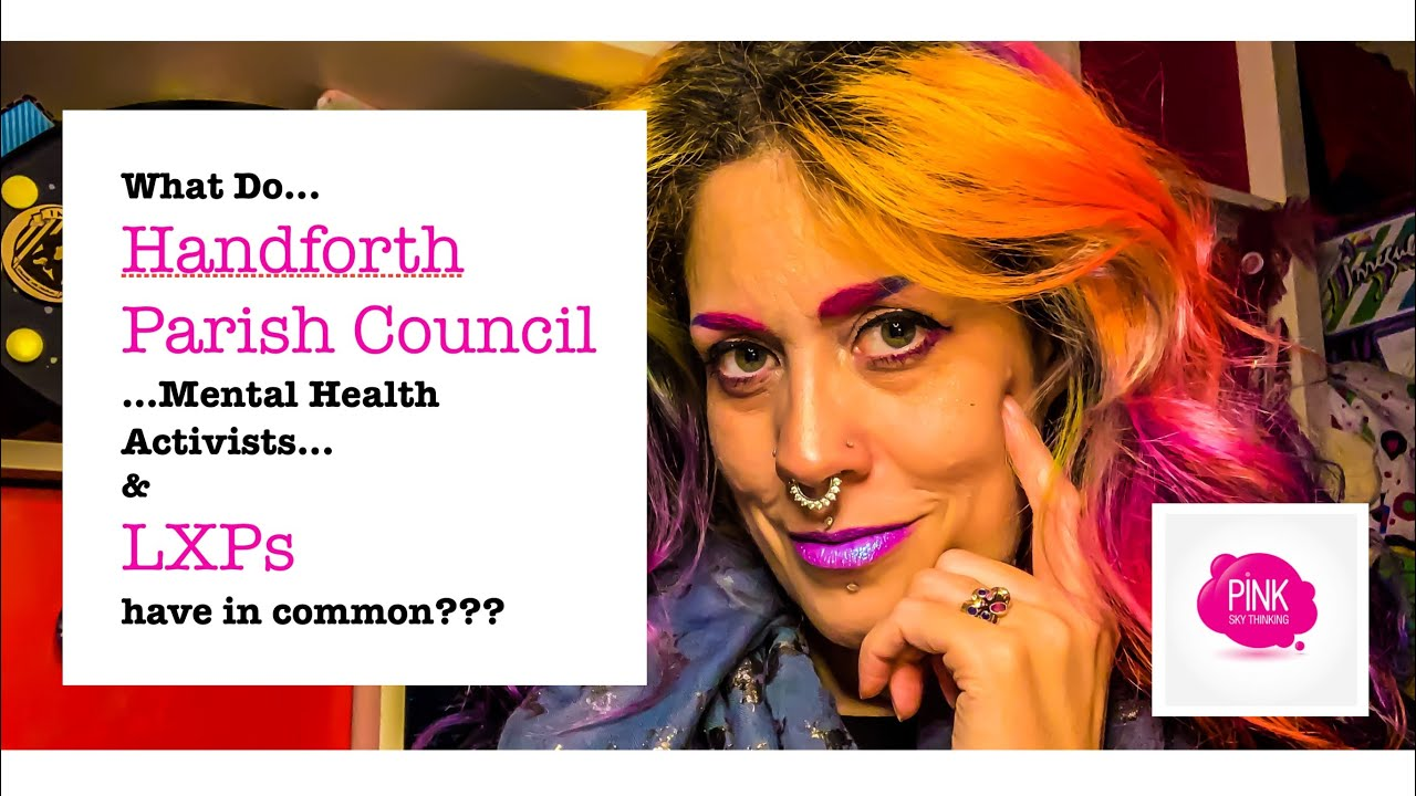What Do Handforth Parish Council, Mental Health Activists & LXPs Have in Common?