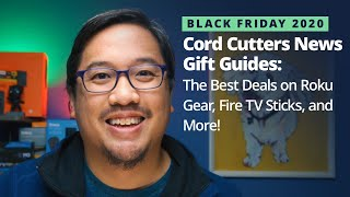 Black Friday 2020: Cord Cutters News Gift Guides w/ Deals on Roku Gear, Fire TV Devices, and More!