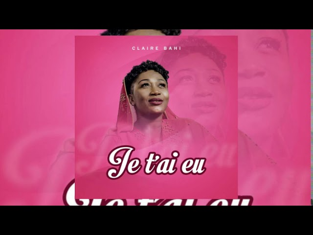 CLAIRE BAHI  -  Je t'ai eu (audio)