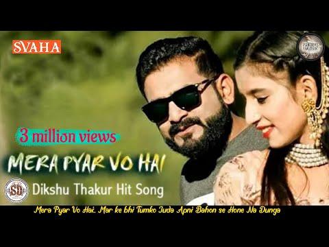 Latest Himachali song 2019 video official Mera Pyar Vo Hai by Dikshu Thakur  Ayushi  Rajesh Gandharv