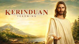 Film Rohani Kristen Terbaru | KERINDUAN | Tuhan Menyingkap Misteri Tentang Kedatangan Kerajaan Surga - Dubbing