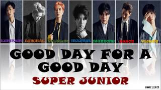 Super Junior (슈퍼주니어) - Good Day for a Good Day  Lyrics [Kor|Rom|Eng Color Coded]