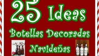 25 Ideas de Botellas decoradas para Navidad. 25 Ideas bottles decorated for Christmas