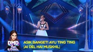 Asik Banget! Ayu Ting Ting [AI DEL HAI MUSKHIL] - DMD Ayu And Friends (17/12)
