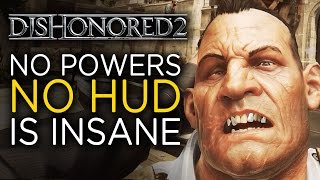Dishonored 2 with No Powers and No HUD is Insane