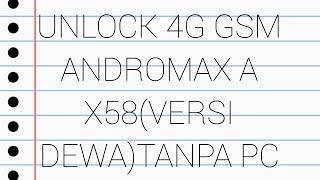 Unlock 4g gsm andromax a x58 versi dewa 100%work