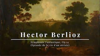 Berlioz - Symphonie Fantastique, Op.14 (Episode de la vie d