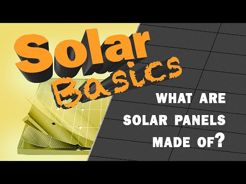 Solar Basics: What Are Solar Panels Made Of?