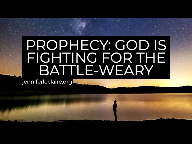 Prophecy: God is Fighting For the Battle Weary | Jennifer LeClaire