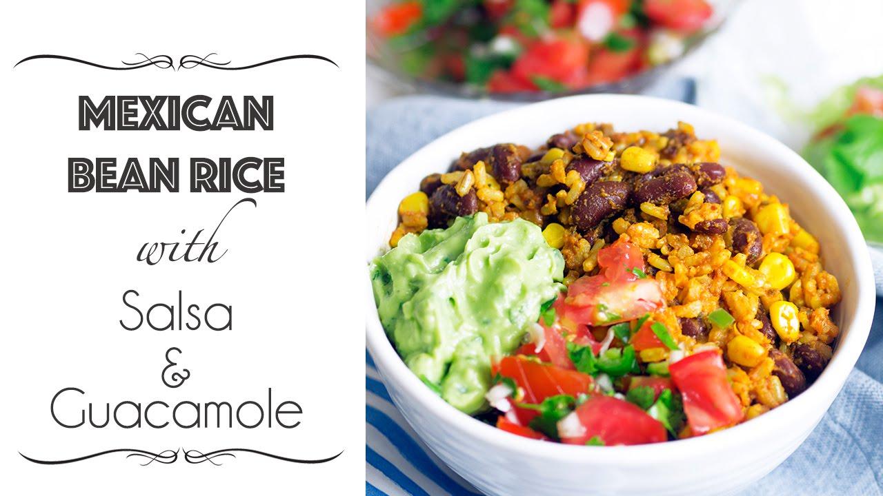 Mexican Bean Rice With Salsa Guacamole Youtube