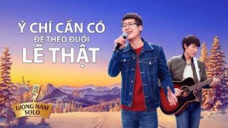 Ý Chí Cần Có Để Theo Đuổi Lẽ Thật | Nhạc Thánh Tin Lành