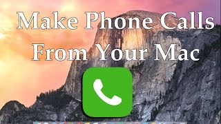 Make and Receive Phone Calls On Your Mac [HOW TO]