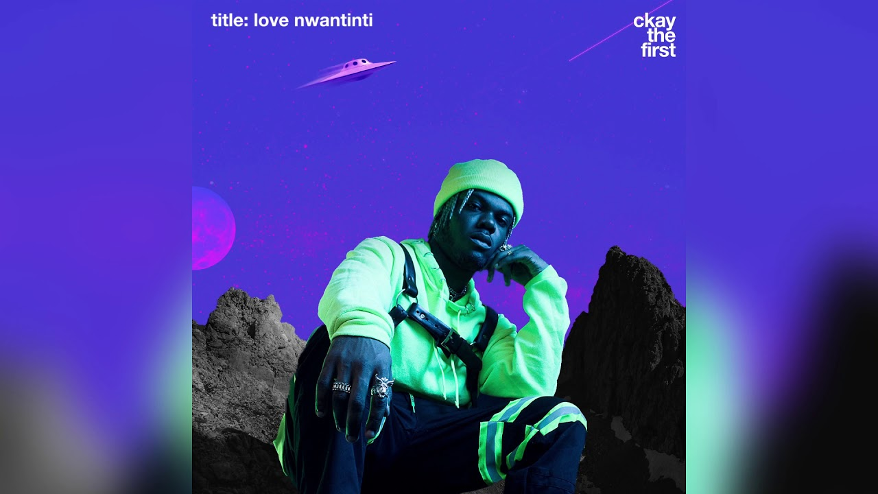 CKAY - LOVE NWANTINTI | OFFICIAL AUDIO