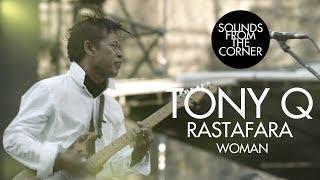 Tony Q Rastafara - Woman   Sounds From The Corner Live #34