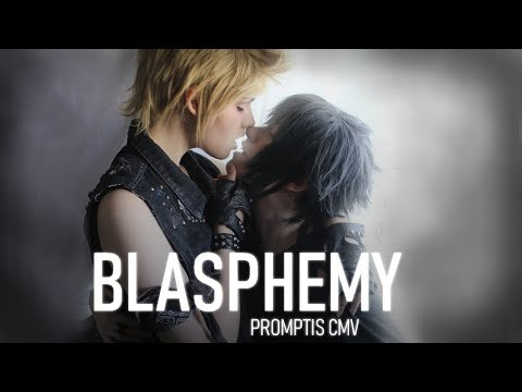 [CMV YAOI] BLASPHEMY  |  PROMPTIS COSPLAY VIDEO - FINAL FANTASY XV