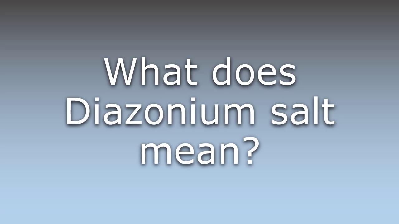 What Does Diazonium Salt Mean Youtube