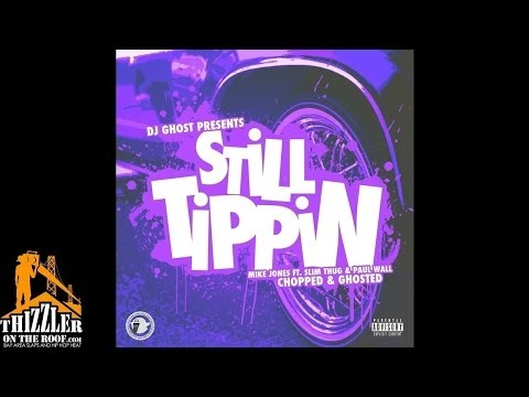 Dj Ghost Presents: Mike Jones, Slim Thug & Paul Wall - Still Tippin (Chopped & Ghosted) (Thizzler.co