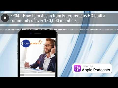 EP04 – How Liam Austin from Enterpreneurs HQ built a community of over 130,000 members.