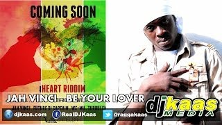 Jah Vinci - Be Your Lover (March 2014) IHeart Riddim - Camelbakrecords | Dancehall | Reggae
