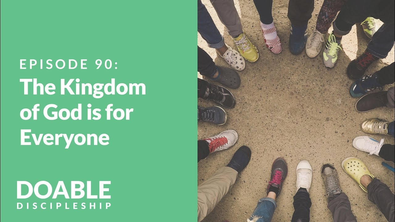 E90 The Kingdom of God is For Everyone